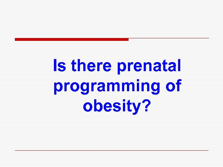 Is there prenatal programming of obesity?