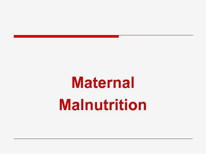 Maternal Malnutrition