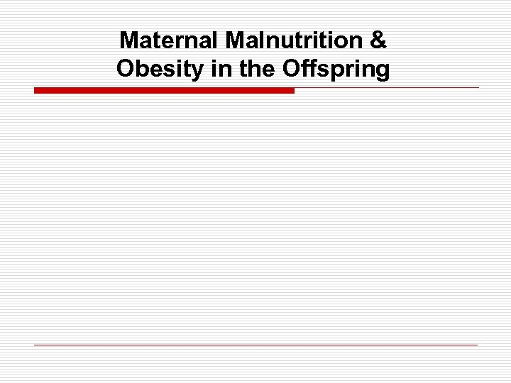 Maternal Malnutrition & Obesity in the Offspring