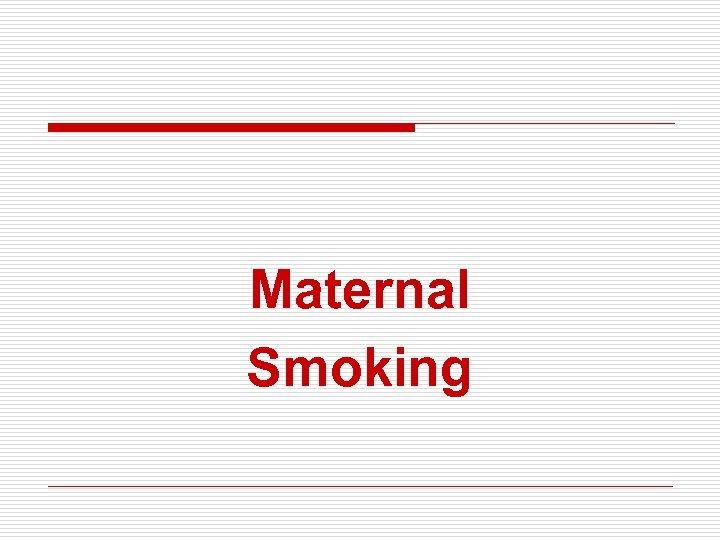 Maternal Smoking