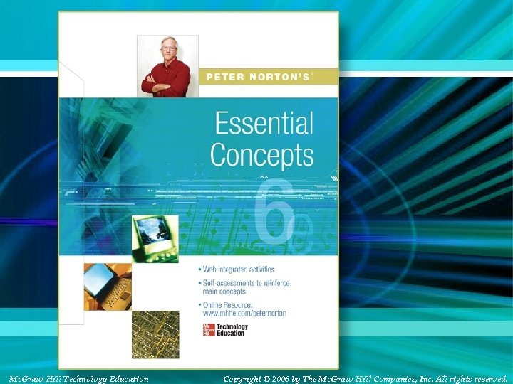 Mc. Graw-Hill Technology Education Copyright © 2006 by The Mc. Graw-Hill Companies, Inc. All