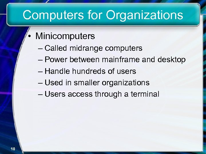 Computers for Organizations • Minicomputers – Called midrange computers – Power between mainframe and