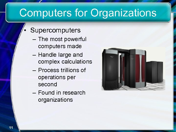 Computers for Organizations • Supercomputers – The most powerful computers made – Handle large