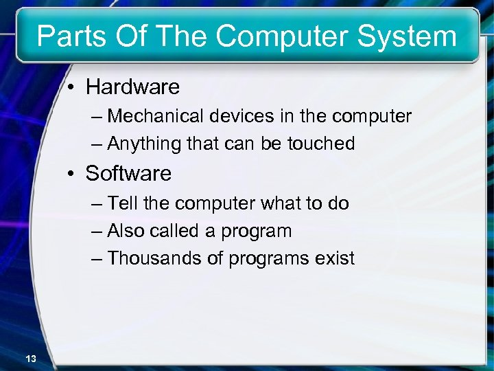 Parts Of The Computer System • Hardware – Mechanical devices in the computer –