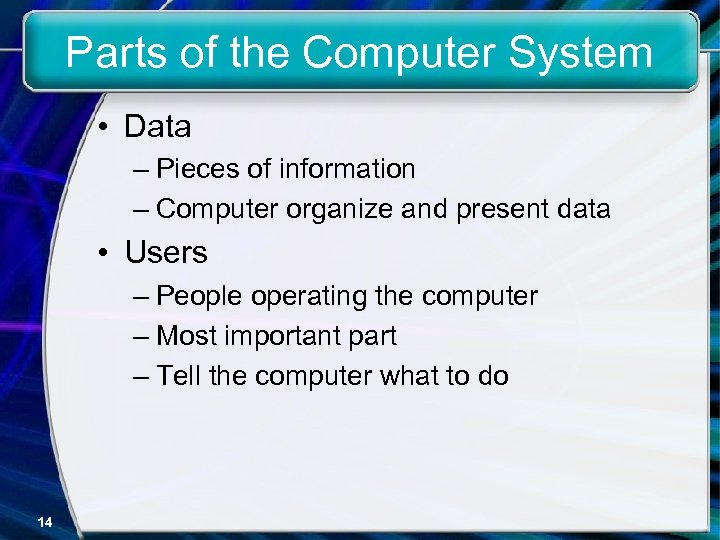 Parts of the Computer System • Data – Pieces of information – Computer organize