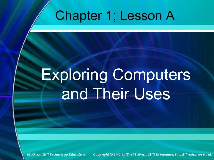 Chapter 1; Lesson A Exploring Computers and Their Uses Mc. Graw-Hill Technology Education Copyright
