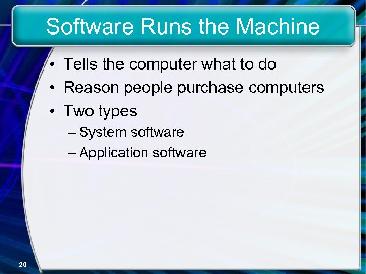 Software Runs the Machine • Tells the computer what to do • Reason people
