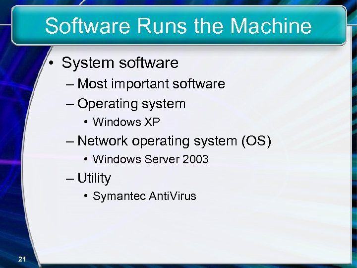 Software Runs the Machine • System software – Most important software – Operating system
