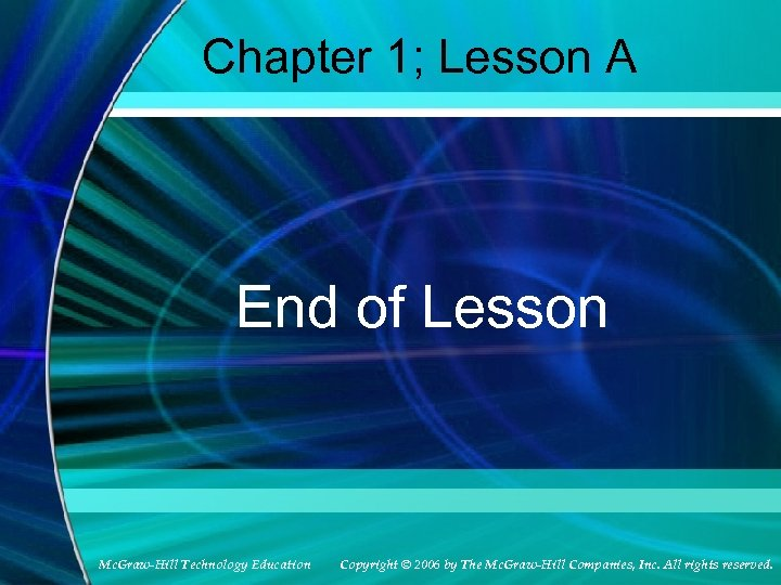 Chapter 1; Lesson A End of Lesson Mc. Graw-Hill Technology Education Copyright © 2006