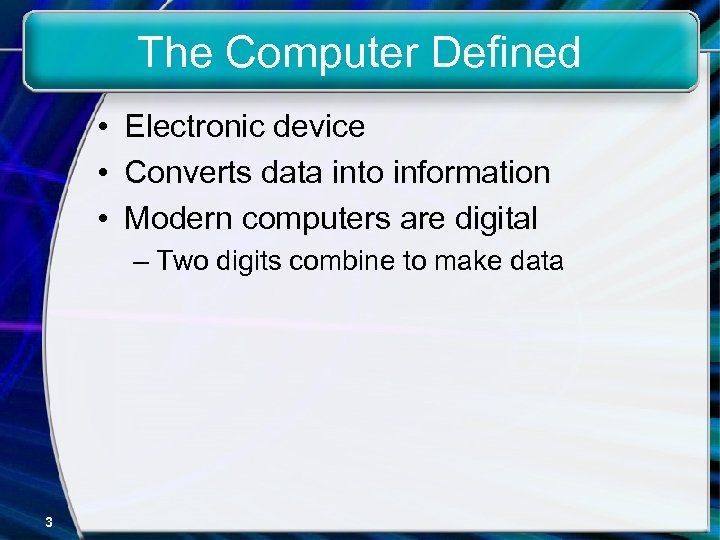 The Computer Defined • Electronic device • Converts data into information • Modern computers