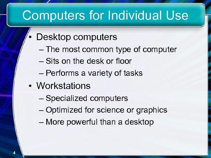 Computers for Individual Use • Desktop computers – The most common type of computer