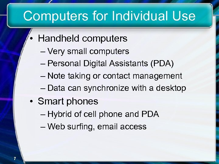 Computers for Individual Use • Handheld computers – Very small computers – Personal Digital