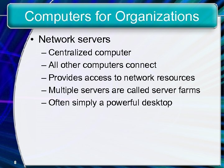 Computers for Organizations • Network servers – Centralized computer – All other computers connect