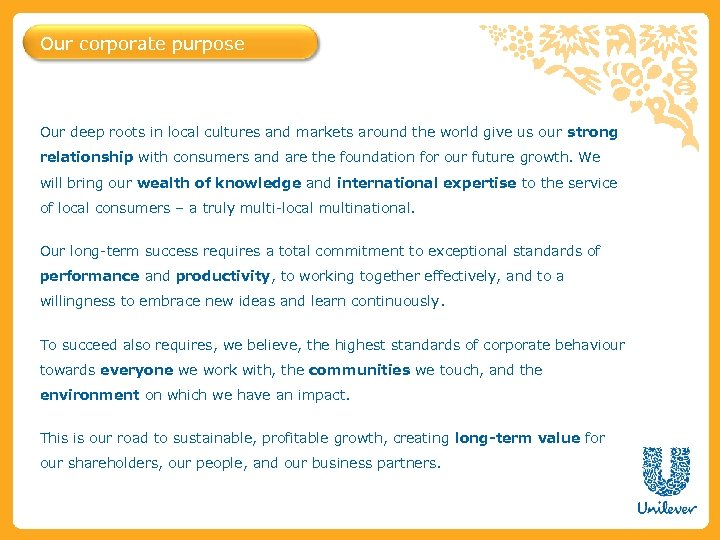 Our corporate purpose Our deep roots in local cultures and markets around the world