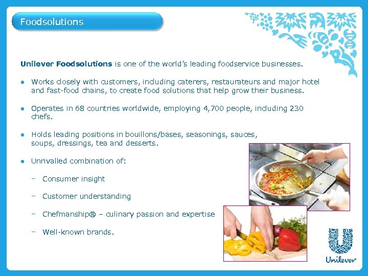 Foodsolutions Unilever Foodsolutions is one of the world's leading foodservice businesses. ● Works closely