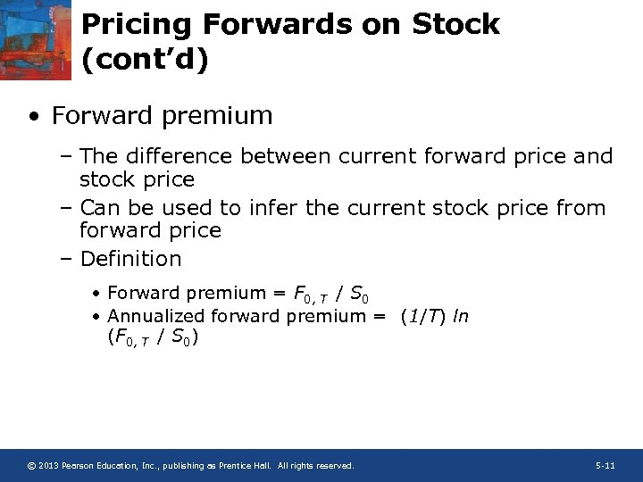 Pricing Forwards on Stock (cont'd) • Forward premium – The difference between current forward