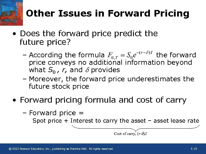 Other Issues in Forward Pricing • Does the forward price predict the future price?