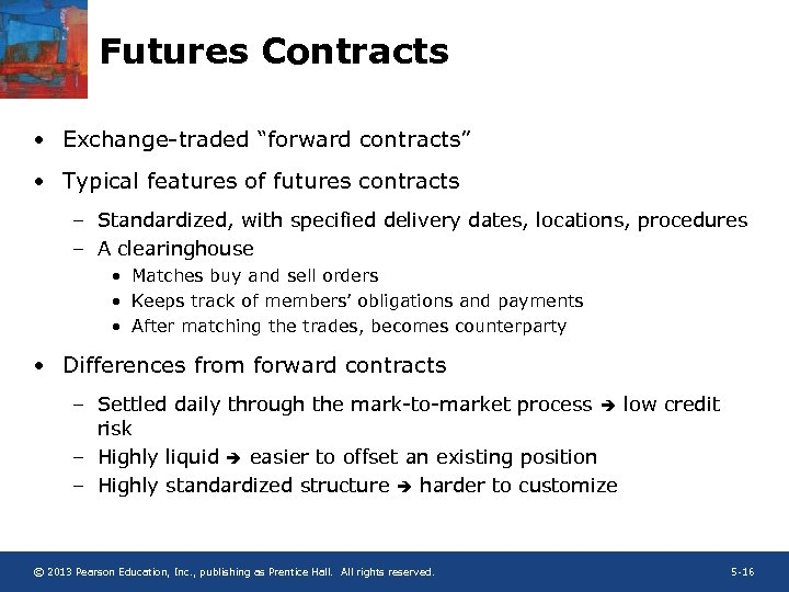 """Futures Contracts • Exchange-traded """"forward contracts"""" • Typical features of futures contracts – Standardized,"""
