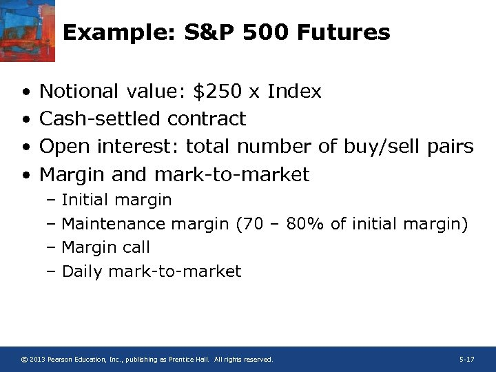 Example: S&P 500 Futures • • Notional value: $250 x Index Cash-settled contract Open