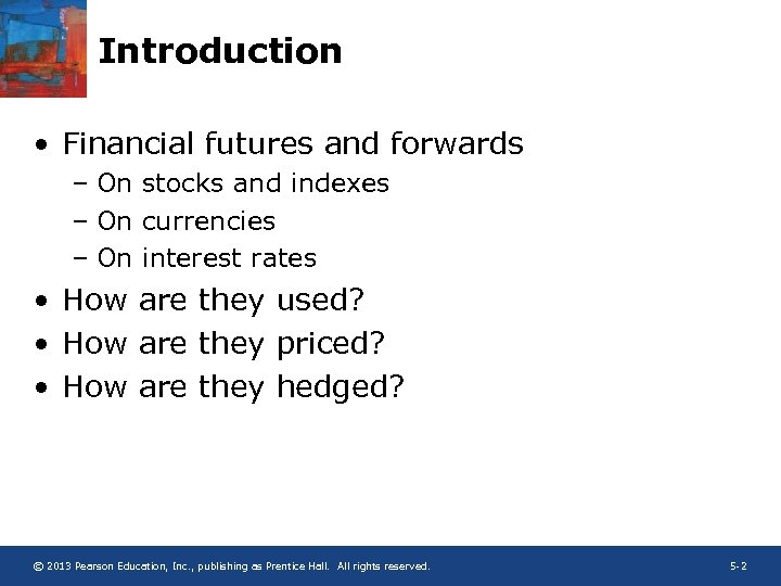 Introduction • Financial futures and forwards – On stocks and indexes – On currencies