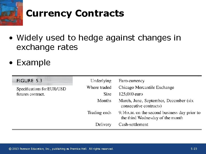 Currency Contracts • Widely used to hedge against changes in exchange rates • Example