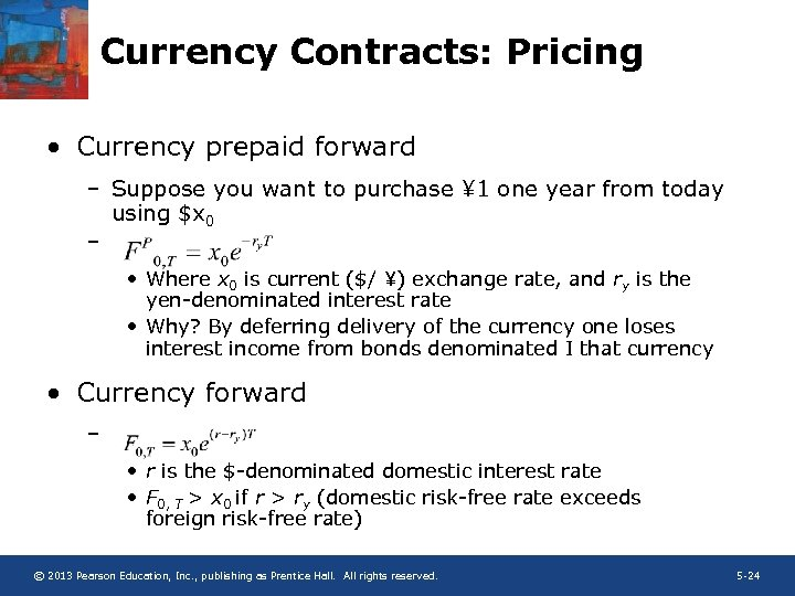 Currency Contracts: Pricing • Currency prepaid forward – Suppose you want to purchase ¥