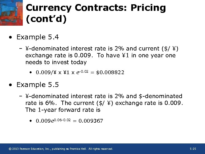 Currency Contracts: Pricing (cont'd) • Example 5. 4 – ¥-denominated interest rate is 2%