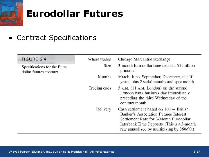 Eurodollar Futures • Contract Specifications © 2013 Pearson Education, Inc. , publishing as Prentice
