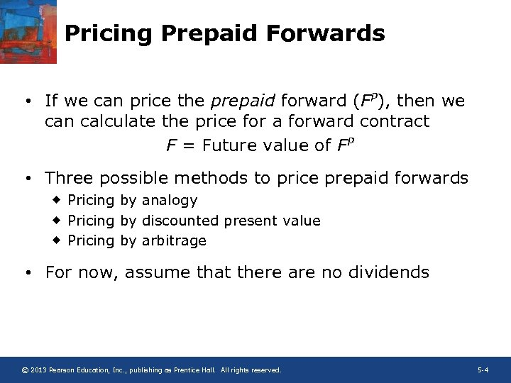 Pricing Prepaid Forwards • If we can price the prepaid forward (FP), then we