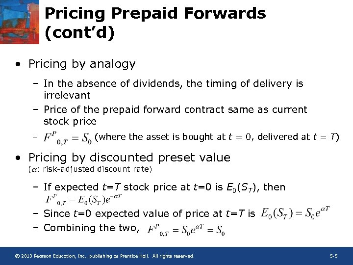 Pricing Prepaid Forwards (cont'd) • Pricing by analogy – In the absence of dividends,