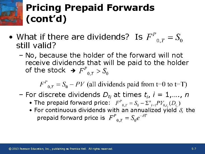 Pricing Prepaid Forwards (cont'd) • What if there are dividends? Is still valid? –
