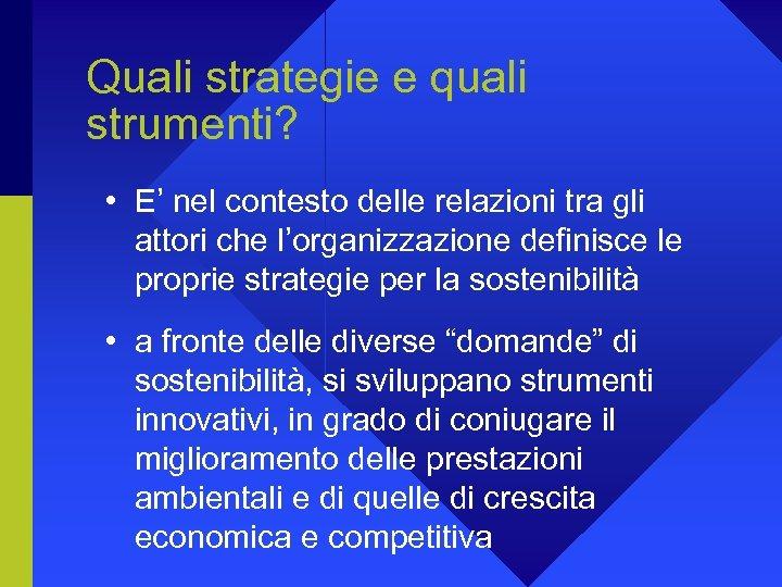 Quali strategie e quali strumenti? • E' nel contesto delle relazioni tra gli attori
