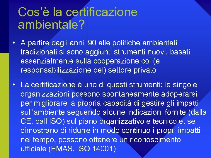 Cos'è la certificazione ambientale? • A partire dagli anni ' 90 alle politiche ambientali