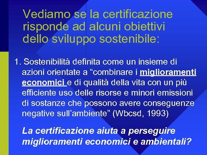 Vediamo se la certificazione risponde ad alcuni obiettivi dello sviluppo sostenibile: 1. Sostenibilità definita