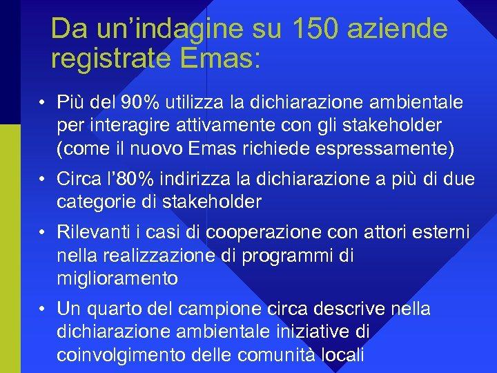 Da un'indagine su 150 aziende registrate Emas: • Più del 90% utilizza la dichiarazione