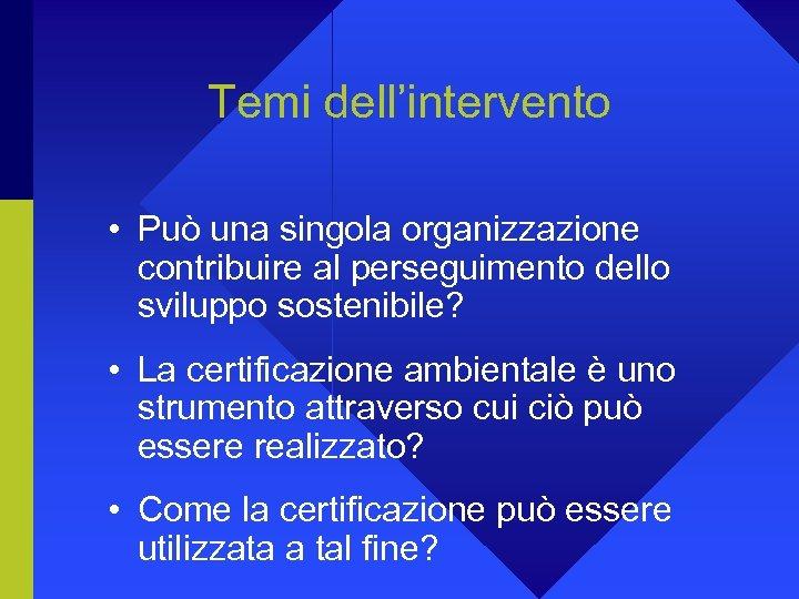 Temi dell'intervento • Può una singola organizzazione contribuire al perseguimento dello sviluppo sostenibile? •