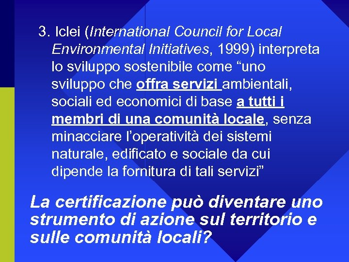 3. Iclei (International Council for Local Environmental Initiatives, 1999) interpreta lo sviluppo sostenibile come