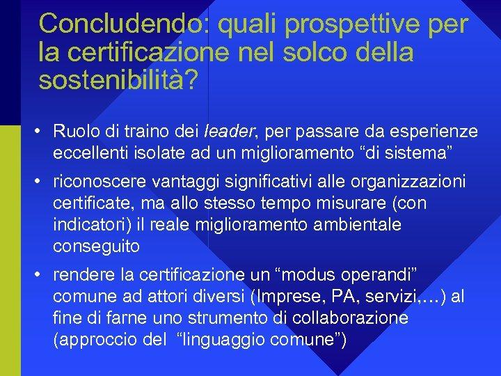 Concludendo: quali prospettive per la certificazione nel solco della sostenibilità? • Ruolo di traino