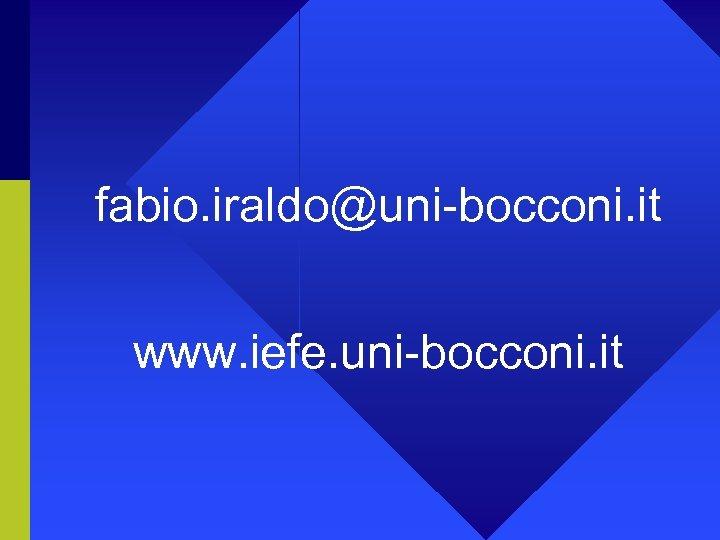 fabio. iraldo@uni-bocconi. it www. iefe. uni-bocconi. it