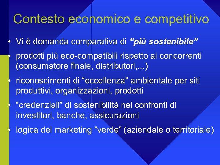 """Contesto economico e competitivo • Vi è domanda comparativa di """"più sostenibile"""" • prodotti"""