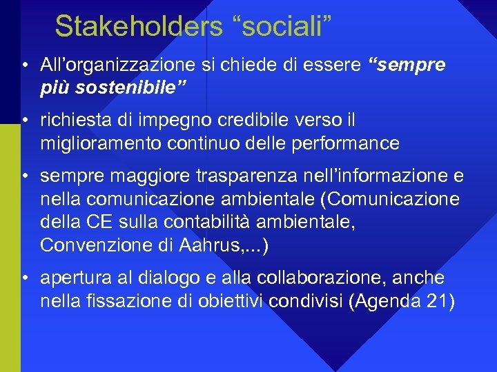 """Stakeholders """"sociali"""" • All'organizzazione si chiede di essere """"sempre più sostenibile"""" • richiesta di"""