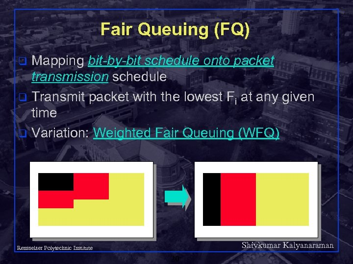 Fair Queuing (FQ) Mapping bit-by-bit schedule onto packet transmission schedule q Transmit packet with