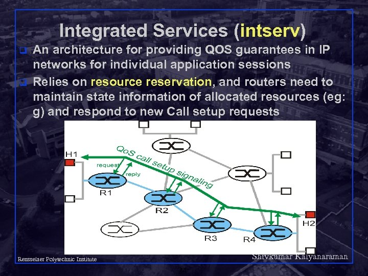 Integrated Services (intserv) q q An architecture for providing QOS guarantees in IP networks