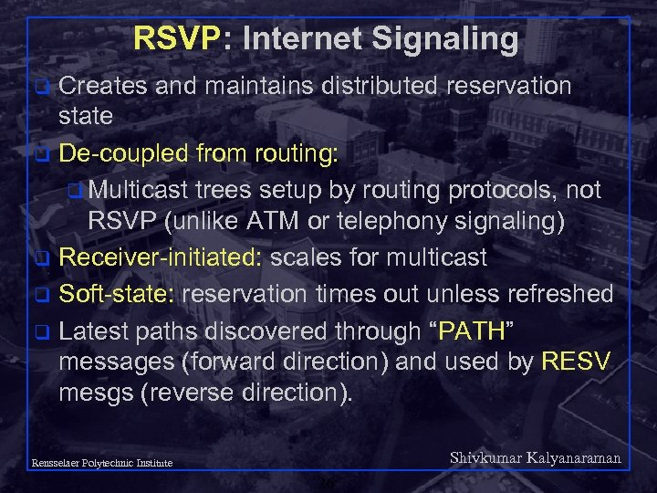 RSVP: Internet Signaling Creates and maintains distributed reservation state q De-coupled from routing: q