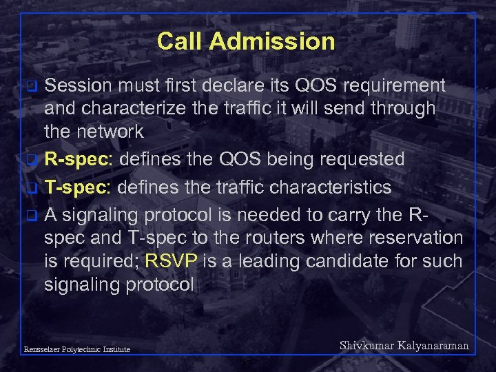 Call Admission Session must first declare its QOS requirement and characterize the traffic it