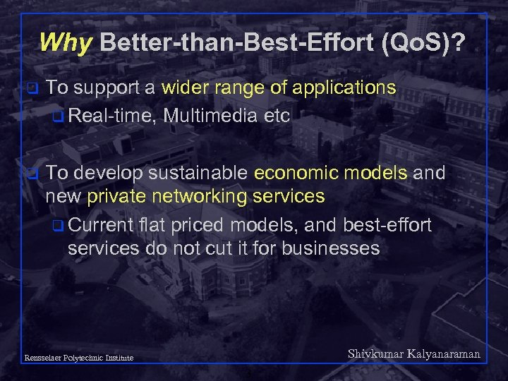 Why Better-than-Best-Effort (Qo. S)? q To support a wider range of applications q Real-time,