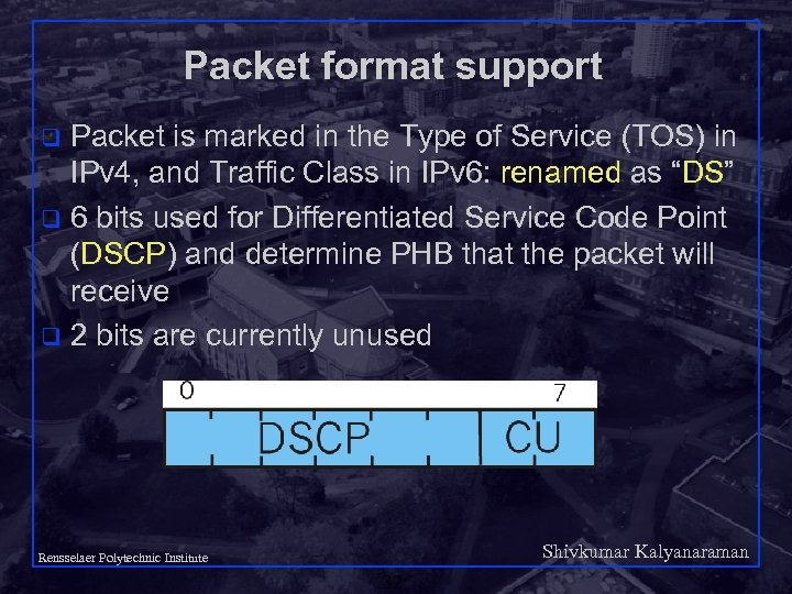 Packet format support Packet is marked in the Type of Service (TOS) in IPv