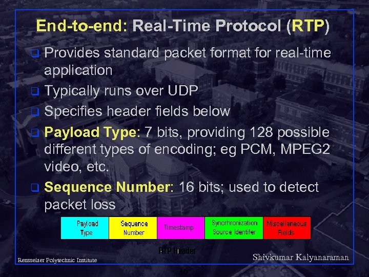 End-to-end: Real-Time Protocol (RTP) Provides standard packet format for real-time application q Typically runs