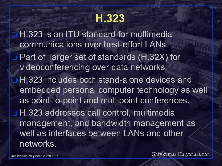H. 323 is an ITU standard for multimedia communications over best-effort LANs. q Part