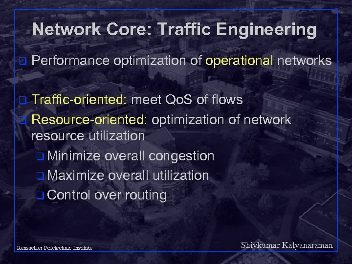 Network Core: Traffic Engineering q Performance optimization of operational networks Traffic-oriented: meet Qo. S